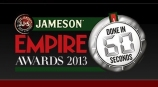 Jameson Empire Awards: Done in 60 seconds 2013